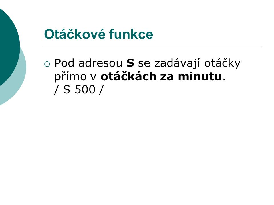 Otáčkové funkce  Pod adresou S se zadávají otáčky přímo v otáčkách za minutu. / S 500 /
