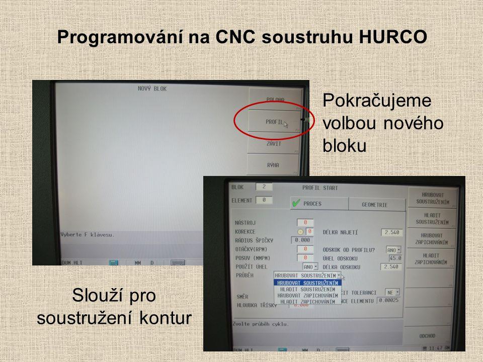 Programování na CNC soustruhu HURCO Pokračujeme volbou nového bloku Slouží pro soustružení kontur