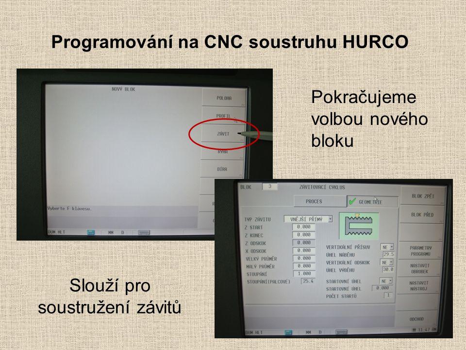 Programování na CNC soustruhu HURCO Pokračujeme volbou nového bloku Slouží pro soustružení závitů
