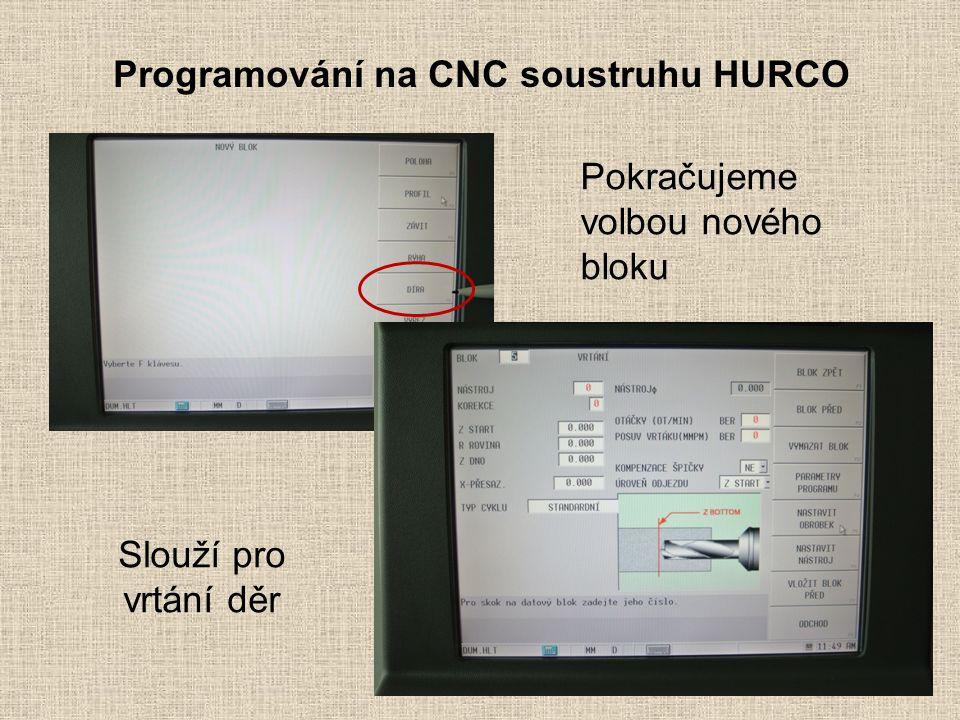 Programování na CNC soustruhu HURCO Pokračujeme volbou nového bloku Slouží pro vrtání děr