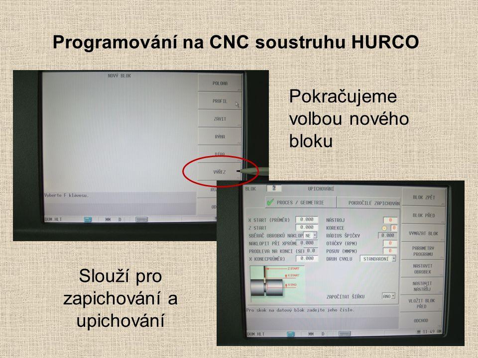 Programování na CNC soustruhu HURCO Pokračujeme volbou nového bloku Slouží pro zapichování a upichování