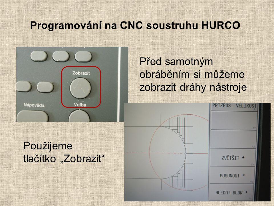 """Programování na CNC soustruhu HURCO Před samotným obráběním si můžeme zobrazit dráhy nástroje Použijeme tlačítko """"Zobrazit"""