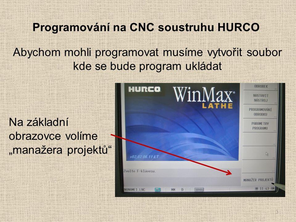 """Programování na CNC soustruhu HURCO 3 Abychom mohli programovat musíme vytvořit soubor kde se bude program ukládat Na základní obrazovce volíme """"manažera projektů"""