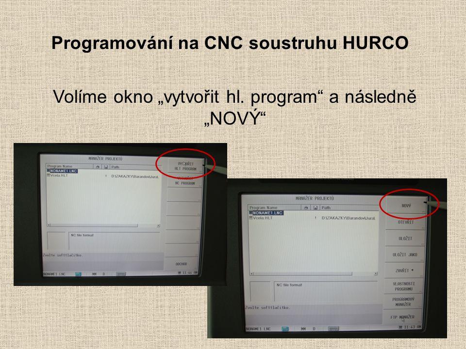 """Programování na CNC soustruhu HURCO Volíme okno """"vytvořit hl. program a následně """"NOVÝ"""