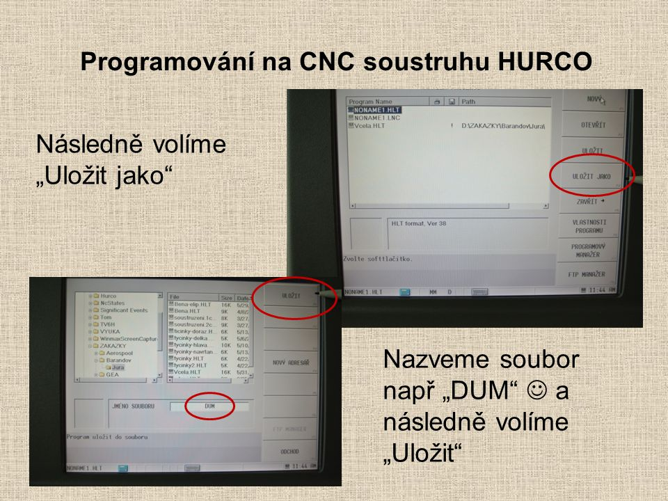 """Programování na CNC soustruhu HURCO Následně volíme """"Uložit jako"""" Nazveme soubor např """"DUM"""" a následně volíme """"Uložit"""""""