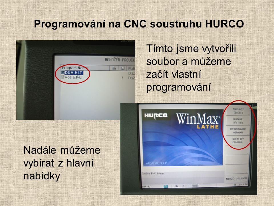 Programování na CNC soustruhu HURCO Tímto jsme vytvořili soubor a můžeme začít vlastní programování Nadále můžeme vybírat z hlavní nabídky