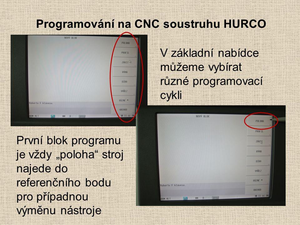 """Programování na CNC soustruhu HURCO V základní nabídce můžeme vybírat různé programovací cykli První blok programu je vždy """"poloha stroj najede do referenčního bodu pro případnou výměnu nástroje"""
