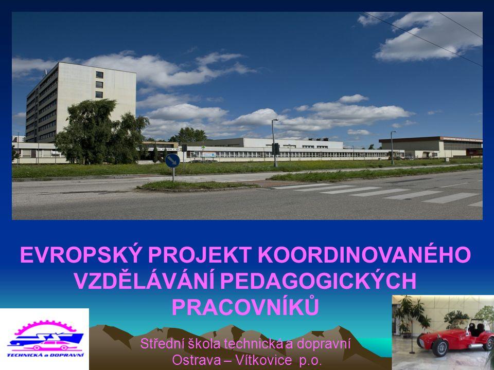 EVROPSKÝ PROJEKT KOORDINOVANÉHO VZDĚLÁVÁNÍ PEDAGOGICKÝCH PRACOVNÍKŮ Střední škola technická a dopravní Ostrava – Vítkovice p.o.
