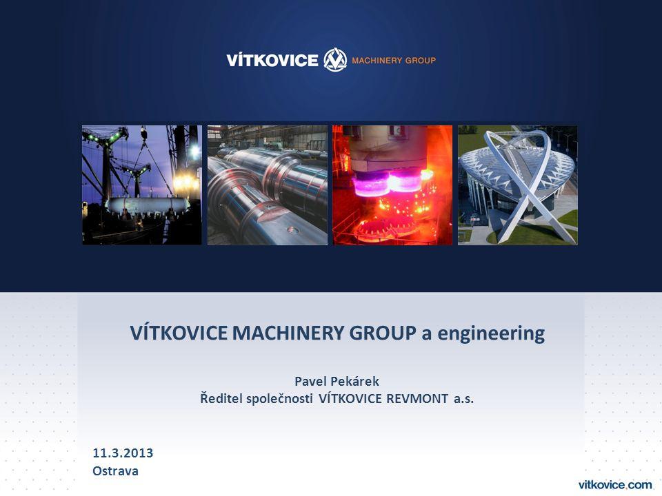 VÍTKOVICE MACHINERY GROUP a engineering Pavel Pekárek Ředitel společnosti VÍTKOVICE REVMONT a.s. 11.3.2013 Ostrava
