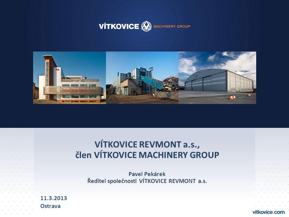 VÍTKOVICE REVMONT a.s., člen VÍTKOVICE MACHINERY GROUP Pavel Pekárek Ředitel společnosti VÍTKOVICE REVMONT a.s.