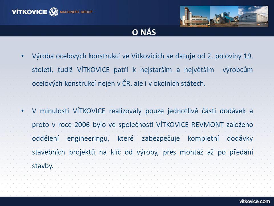 О NÁS Výroba ocelových konstrukcí ve Vítkovicích se datuje od 2. poloviny 19. století, tudíž VÍTKOVICE patří k nejstarším a největším výrobcům ocelový
