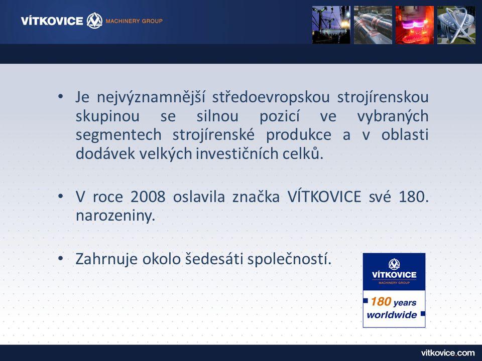 Je nejvýznamnější středoevropskou strojírenskou skupinou se silnou pozicí ve vybraných segmentech strojírenské produkce a v oblasti dodávek velkých in
