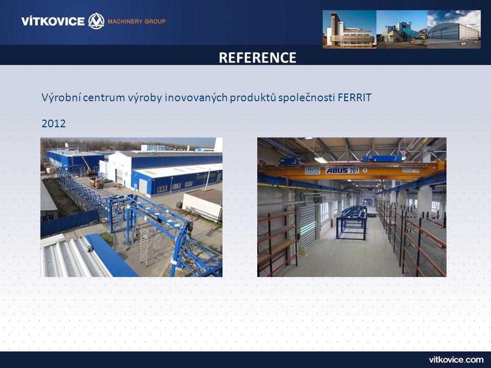 REFERENCE Výrobní centrum výroby inovovaných produktů společnosti FERRIT 2012