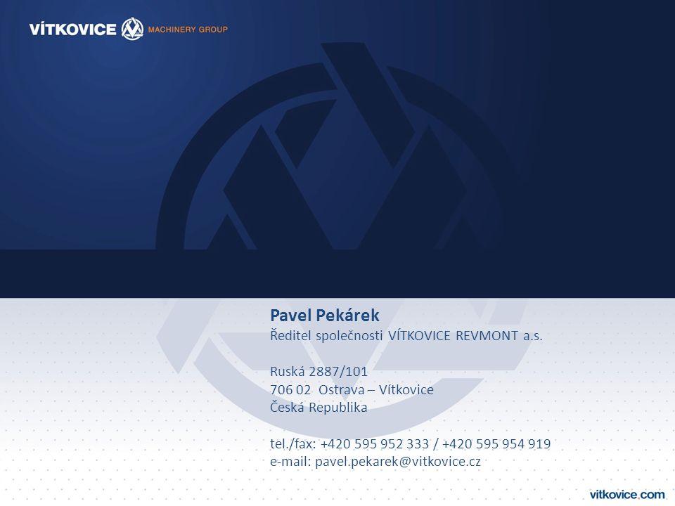 Pavel Pekárek Ředitel společnosti VÍTKOVICE REVMONT a.s. Ruská 2887/101 706 02 Ostrava – Vítkovice Česká Republika tel./fax: +420 595 952 333 / +420 5