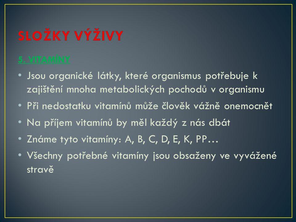 5. VITAMÍNY Jsou organické látky, které organismus potřebuje k zajištění mnoha metabolických pochodů v organismu Při nedostatku vitamínů může člověk v