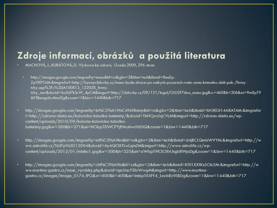 Zdroje informací, obrázků a použitá literatura MACHOVÁ, J., KUBÁTOVÁ, D.: Výchova ke zdraví, Grada 2009, 296 stran http://images.google.com/imgres?q=m