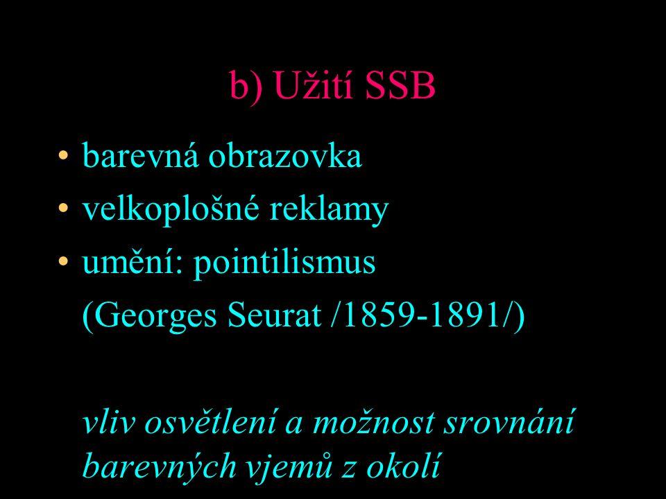 b) Užití SSB barevná obrazovka velkoplošné reklamy umění: pointilismus (Georges Seurat /1859-1891/) vliv osvětlení a možnost srovnání barevných vjemů