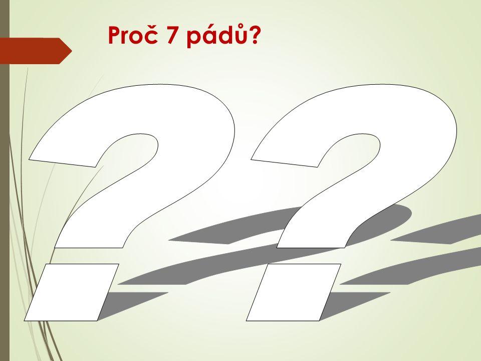 Proč 7 pádů?