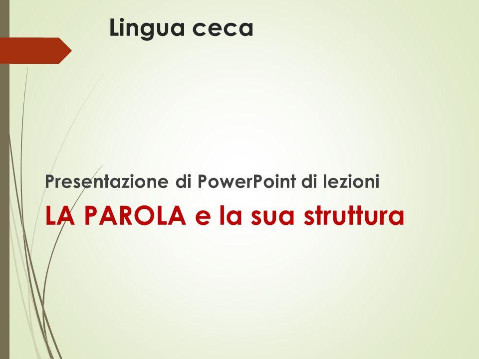 Lingua ceca Presentazione di PowerPoint di lezioni LA PAROLA e la sua struttura