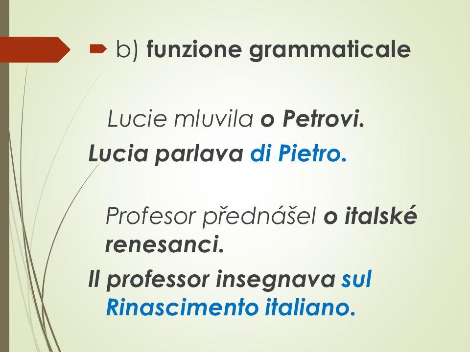  b) funzione grammaticale Lucie mluvila o Petrovi.