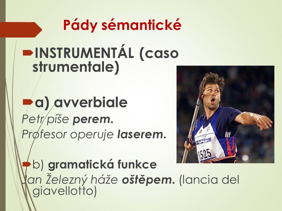 Pády sémantické  INSTRUMENTÁL (caso strumentale)  a) avverbiale Petr píše perem.