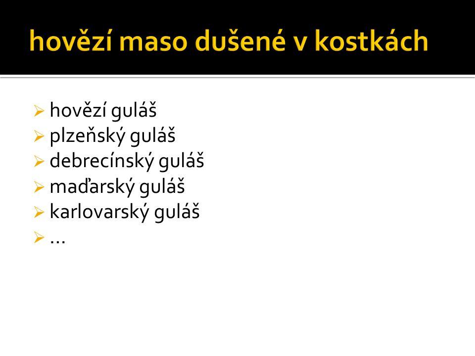  hovězí guláš  plzeňský guláš  debrecínský guláš  maďarský guláš  karlovarský guláš  …