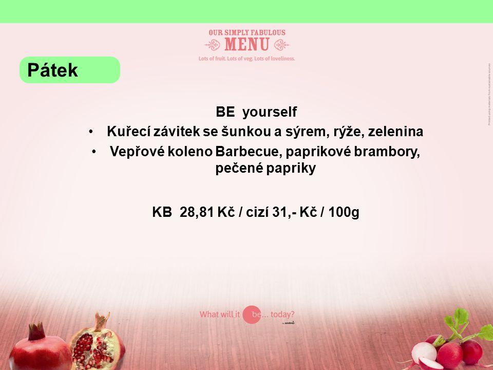 BE yourself Kuřecí závitek se šunkou a sýrem, rýže, zelenina Vepřové koleno Barbecue, paprikové brambory, pečené papriky KB 28,81 Kč / cizí 31,- Kč / 100g Pátek