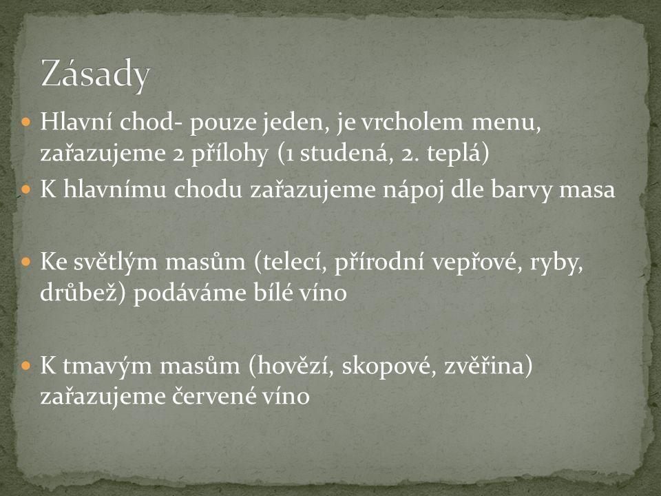 Hlavní chod- pouze jeden, je vrcholem menu, zařazujeme 2 přílohy (1 studená, 2.