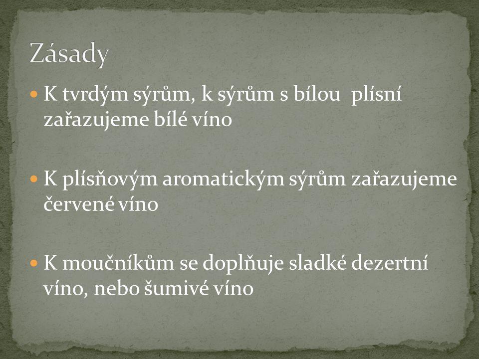 K tvrdým sýrům, k sýrům s bílou plísní zařazujeme bílé víno K plísňovým aromatickým sýrům zařazujeme červené víno K moučníkům se doplňuje sladké dezertní víno, nebo šumivé víno