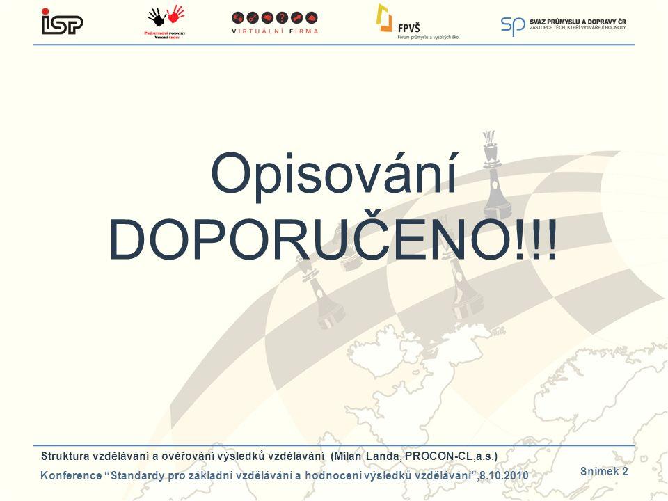 """Snímek 2 Opisování DOPORUČENO!!! Struktura vzdělávání a ověřování výsledků vzdělávání (Milan Landa, PROCON-CL,a.s.) Konference """"Standardy pro základní"""