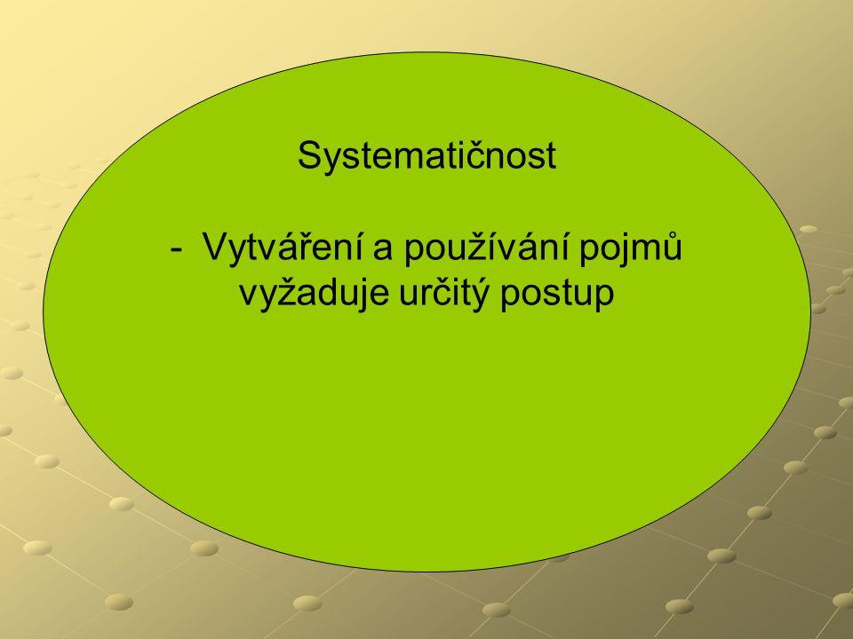 Systematičnost - -Vytváření a používání pojmů vyžaduje určitý postup
