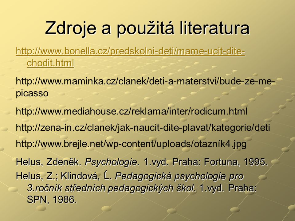 Zdroje a použitá literatura http://www.bonella.cz/predskolni-deti/mame-ucit-dite- chodit.html http://www.bonella.cz/predskolni-deti/mame-ucit-dite- chodit.html Helus, Zdeněk.