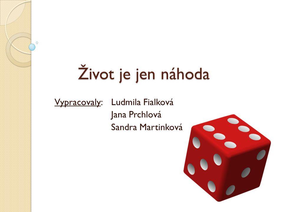 Život je jen náhoda Vypracovaly: Ludmila Fialková Jana Prchlová Sandra Martinková