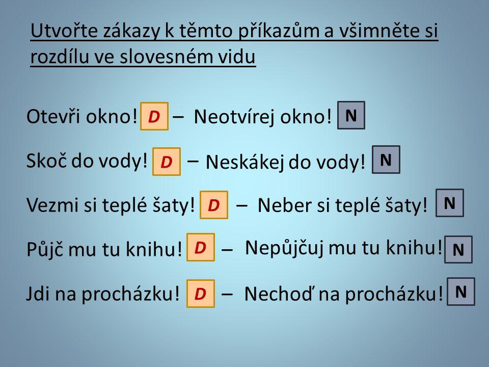 Utvořte zákazy k těmto příkazům a všimněte si rozdílu ve slovesném vidu Otevři okno.