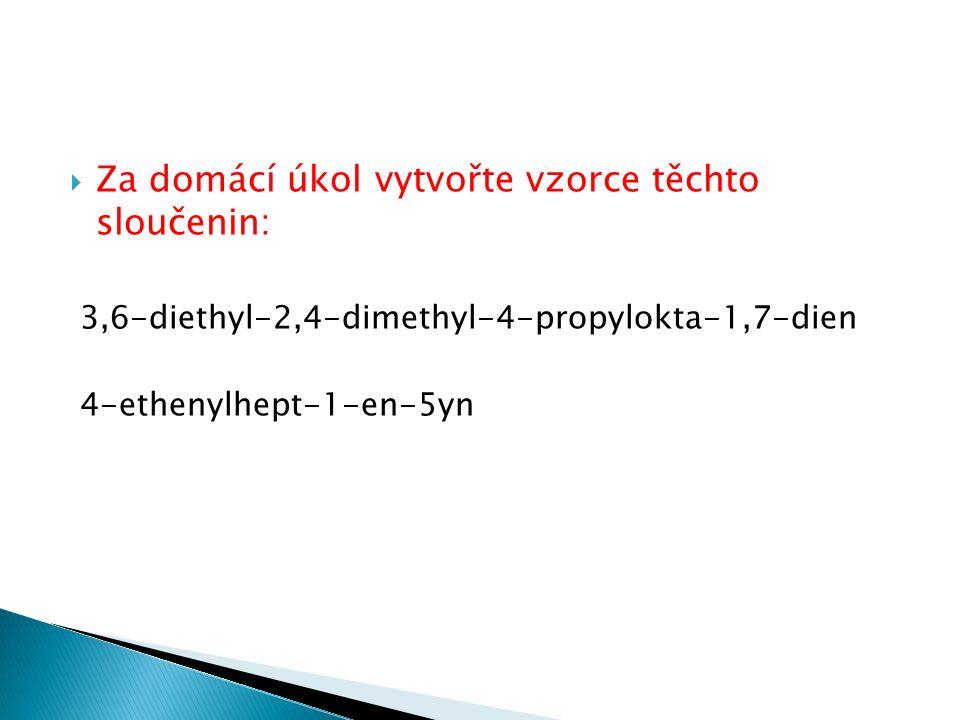  Za domácí úkol vytvořte vzorce těchto sloučenin: 3,6-diethyl-2,4-dimethyl-4-propylokta-1,7-dien 4-ethenylhept-1-en-5yn