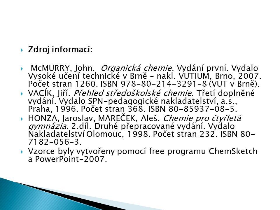  Zdroj informací:  McMURRY, John. Organická chemie. Vydání první. Vydalo Vysoké učení technické v Brně – nakl. VUTIUM, Brno, 2007. Počet stran 1260.