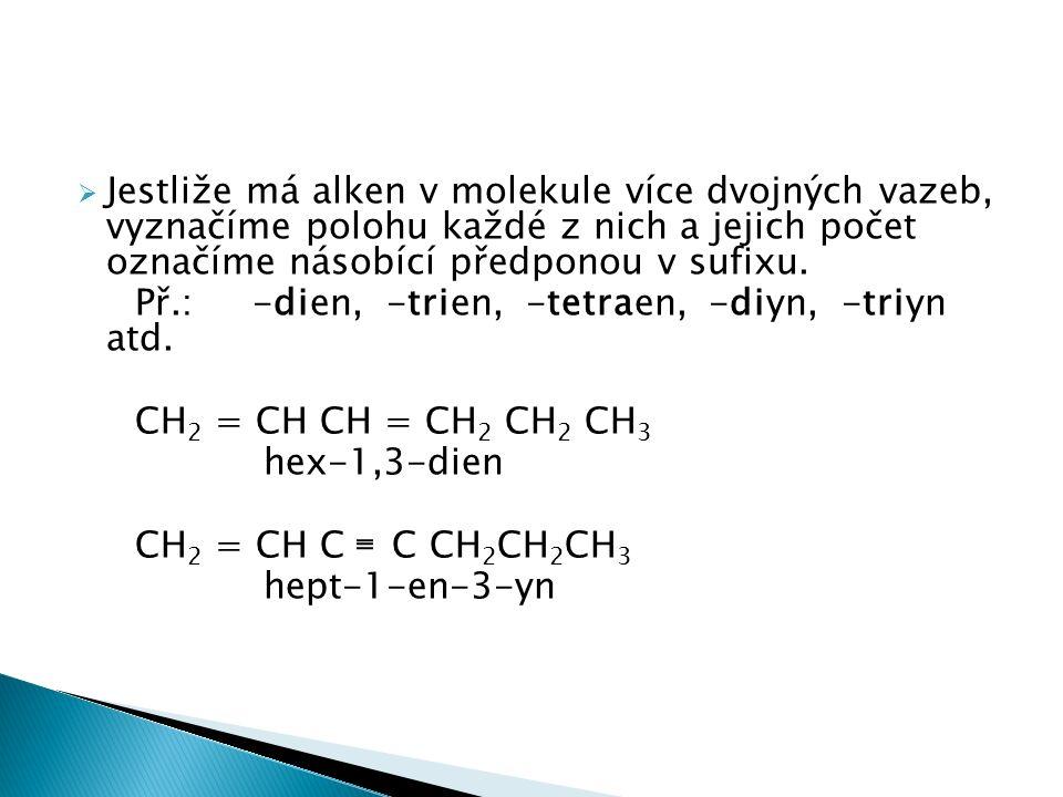  Jestliže má alken v molekule více dvojných vazeb, vyznačíme polohu každé z nich a jejich počet označíme násobící předponou v sufixu. Př.: -dien, -tr