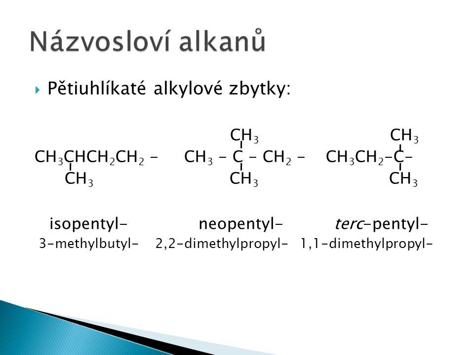  Pětiuhlíkaté alkylové zbytky: CH 3 CH 3 CH 3 CHCH 2 CH 2 - CH 3 - C - CH 2 - CH 3 CH 2 -C- CH 3 CH 3 CH 3 isopentyl- neopentyl- terc-pentyl- 3-methylbutyl- 2,2-dimethylpropyl- 1,1-dimethylpropyl-