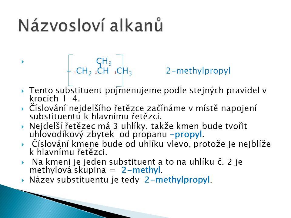  CH 3 - 1 CH 2 2 CH 3 CH 3 2-methylpropyl  Tento substituent pojmenujeme podle stejných pravidel v krocích 1-4.