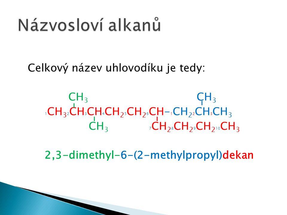 Celkový název uhlovodíku je tedy: CH 3 CH 3 1 CH 3 2 CH 3 CH 4 CH 2 5 CH 2 6 CH- 1 CH 2 2 CH 3 CH 3 CH 3 7 CH 2 8 CH 2 9 CH 2 10 CH 3 2,3-dimethyl-6-(2-methylpropyl)dekan