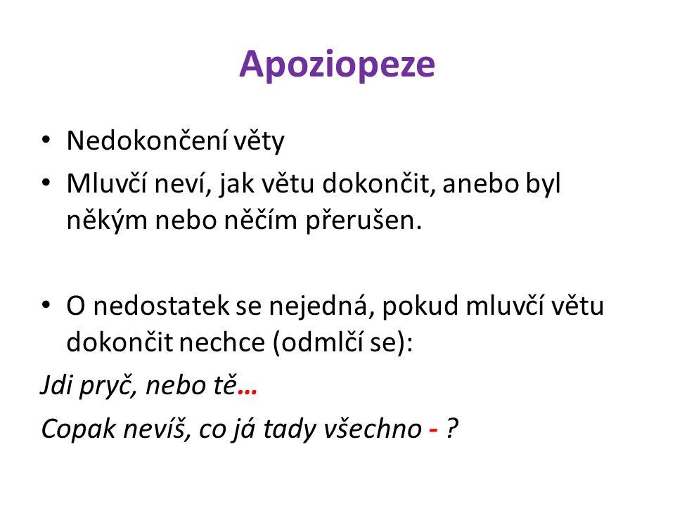 Apoziopeze Nedokončení věty Mluvčí neví, jak větu dokončit, anebo byl někým nebo něčím přerušen.