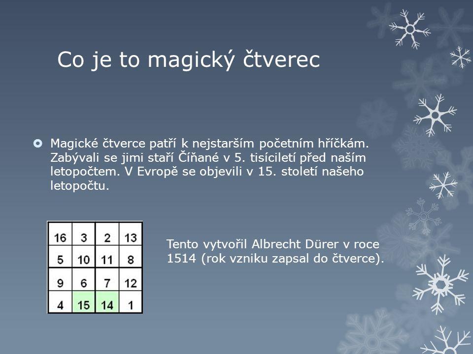 Co je to magický čtverec  Magické čtverce patří k nejstarším početním hříčkám.