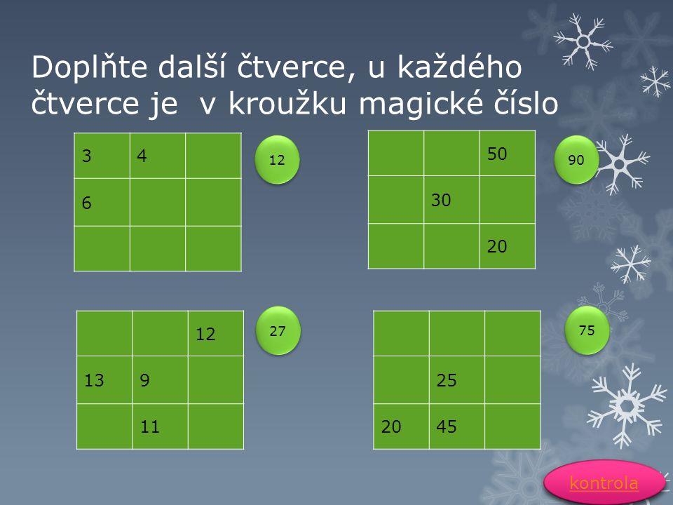 Doplňte další čtverce, u každého čtverce je v kroužku magické číslo 34 6 50 30 20 12 139 11 25 2045 12 90 75 27 kontrola
