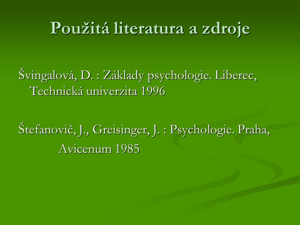 Použitá literatura a zdroje Švingalová, D. : Základy psychologie.