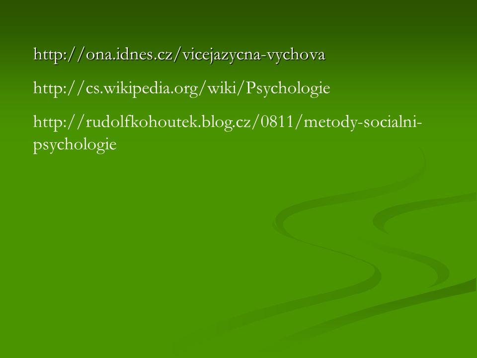 http://ona.idnes.cz/vicejazycna-vychova http://ona.idnes.cz/vicejazycna-vychova http://cs.wikipedia.org/wiki/Psychologie http://rudolfkohoutek.blog.cz/0811/metody-socialni- psychologie