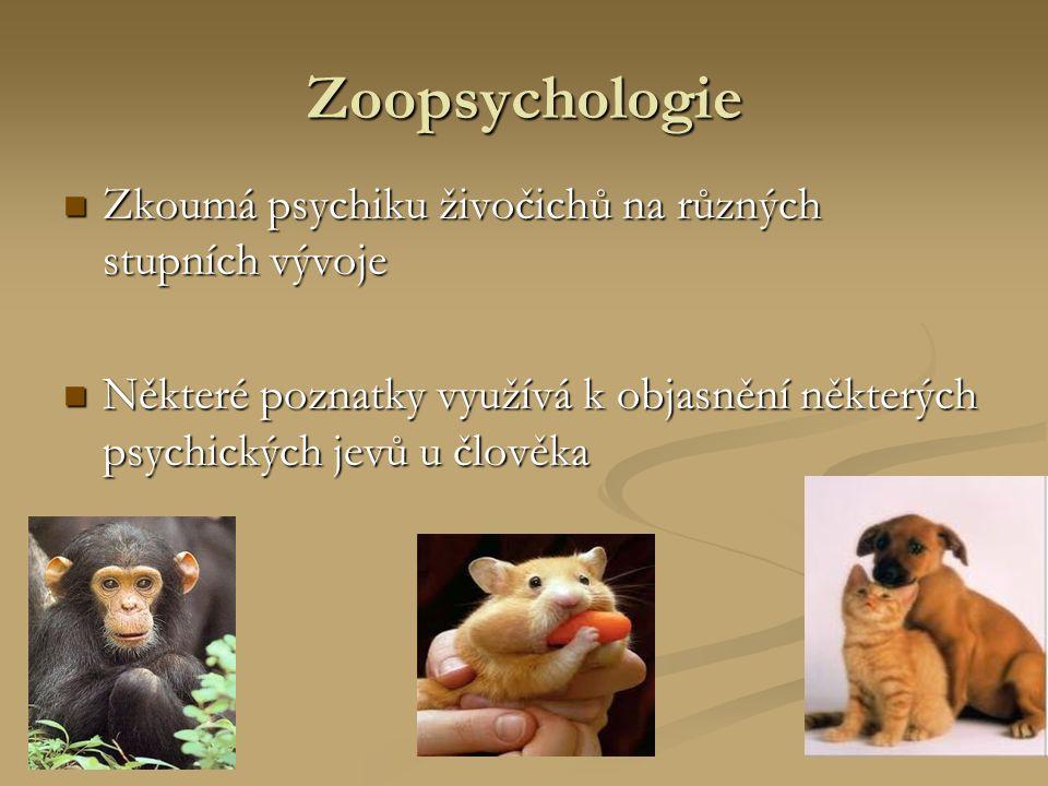 Zoopsychologie Zkoumá psychiku živočichů na různých stupních vývoje Zkoumá psychiku živočichů na různých stupních vývoje Některé poznatky využívá k objasnění některých psychických jevů u člověka Některé poznatky využívá k objasnění některých psychických jevů u člověka