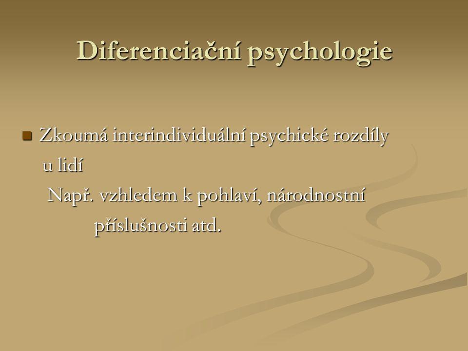 Diferenciační psychologie Zkoumá interindividuální psychické rozdíly Zkoumá interindividuální psychické rozdíly u lidí u lidí Např.