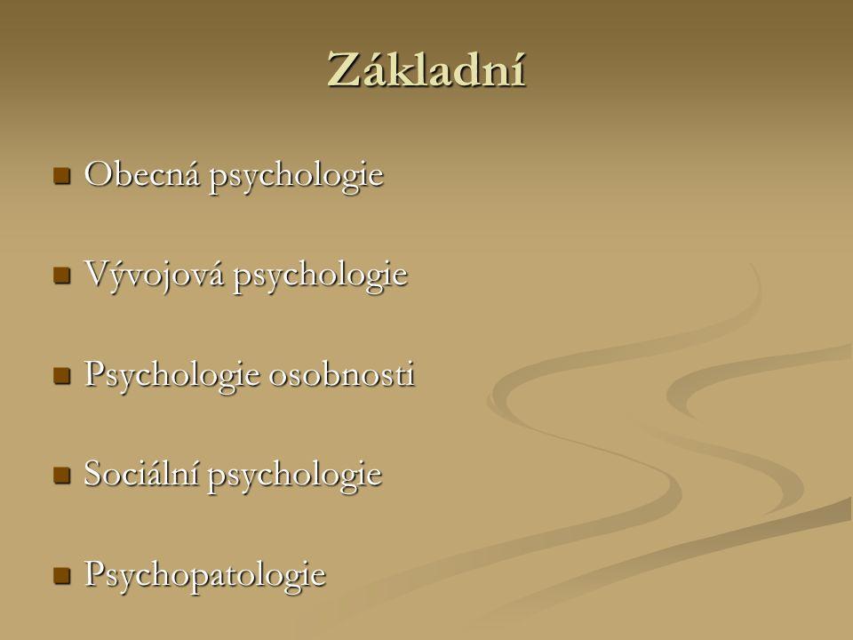Základní Obecná psychologie Obecná psychologie Vývojová psychologie Vývojová psychologie Psychologie osobnosti Psychologie osobnosti Sociální psychologie Sociální psychologie Psychopatologie Psychopatologie