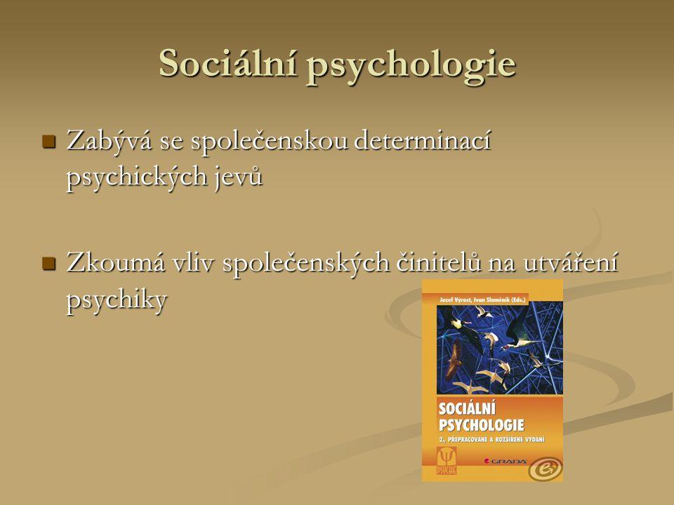 Sociální psychologie Zabývá se společenskou determinací psychických jevů Zabývá se společenskou determinací psychických jevů Zkoumá vliv společenských činitelů na utváření psychiky Zkoumá vliv společenských činitelů na utváření psychiky