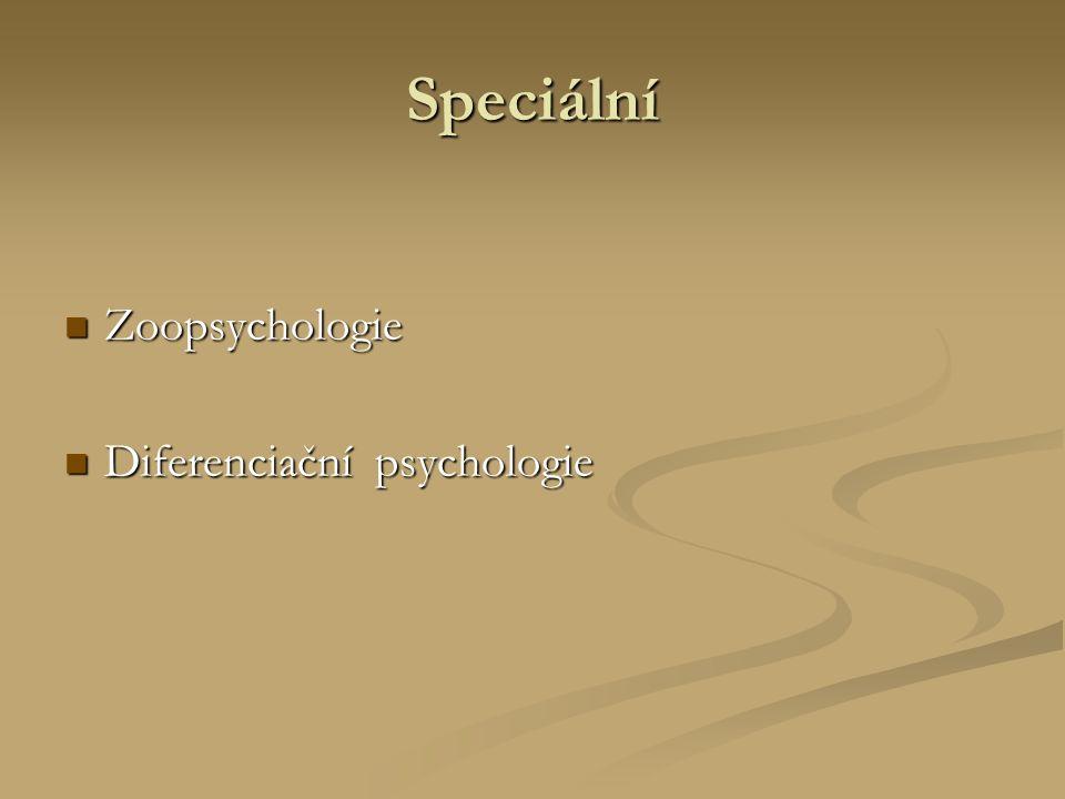 Speciální Zoopsychologie Zoopsychologie Diferenciační psychologie Diferenciační psychologie